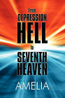 From Depression Hell to Seventh Heaven: How God Saved Me by Amelia (Paperback / softback, 2010)