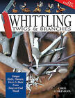 Whittling Twigs and Branches: Unique Birds, Flowers, Trees and More from Easy-to-Find Wood by Chris Lubkemann (Paperback, 2004)
