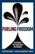 Fueling Freedom: Exposing the Mad War on Energy by Moore, Stephen, White, Kathl