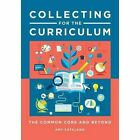 Collecting for the Curriculum: The Common Core and Beyond by Amy  Jo Catalano (Paperback, 2015)