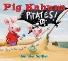 Pig Kahuna Pirates! by Jennifer Sattler (Hardback, 2014)