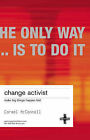 Change Activist: Make Big Things Happen Fast by Carmel Mcconnell (Paperback, 2002)