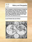 New Voyages to North-America Containing an Account of the Several Nations of That Vast Continent: Their Customs, Commerce, and Way of Navigation Upon the Lakes and Rivers: Illustrated with Twenty-Three Maps and Cuts the Second Ed Vol I by Louis Armand De Lom D'Arce (Paperback / softback, 2010)