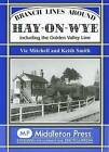 Branch Lines Around Hay-on-Wye: Including the Golden Valley Line by Vic Mitchell, Prof. Keith Smith (Hardback, 2007)