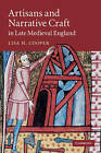 Artisans and Narrative Craft in Late-Medieval England by Lisa H. Cooper (Hardback, 2011)