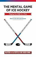 The Mental Game of Ice Hockey: Playing The Game One Shift At A Time Masters of