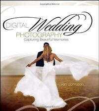 Digital Wedding Photography : Capturing Beautiful Memories by Glen Johnson (2006, Paperback)