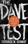 The Dave Test: A Raw Look at Real Faith in Hard Times by Frederick W Schmidt (Paperback / softback, 2013)