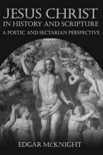 Jesus Christ in History and Scripture : A Poetic and Sectarian Perspective