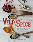 Wild Spice: 120 Exotic Recipes from Around the World, Blended to Perfection by Arun Kapil (Hardback, 2014)