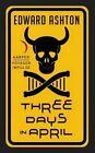 Three Days in April by Edward Ashton (Paperback / softback, 2015)