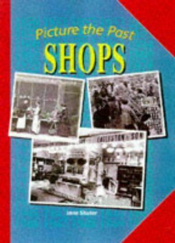 Picture the Past: Shops    (Paperback) (Pictures of the Past), Shuter, Jane, Lik