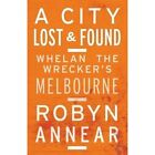 A City Lost & Found: Whelan The Wrecker's Melbourne, by Robyn Annear (Paperback, 2014)