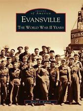 Images of America: Evansville : The World War II Years ~ Darrel E. Bigham