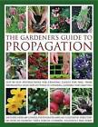 The Gardener's Guide to Propagation: Step-by-step Instructions for Creating Plants for Free, from Propagating Seeds and Cuttings to Dividing, Layering and Grafting by Richard Rosenfeld (Hardback, 2011)