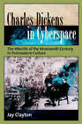 Charles Dickens in Cyberspace: The Afterlife of the Nineteenth Century in Postmodern Culture by Jay Clayton (Paperback, 2006)