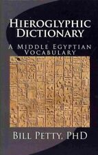Hieroglyphic Dictionary : A Vocabulary of the Middle Egyptian Language by Bill Petty (2012, Paperback)