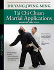 Tai Chi Chuan Martial Applications: Advanced Yang Style by Jwing-Ming Yang (Paperback, 2016)
