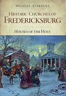 Historic Churches of Fredericksburg: Houses of the Holy by Michael Aubrecht (Paperback / softback, 2008)