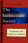 Inarticulate Society: Eloquence and Culture in America by Tom Shachtman (Paperback, 2007)