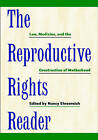 The Reproductive Rights Reader: Law, Medicine, and the Construction of Motherhood by New York University Press (Paperback, 2008)