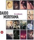 Daido Moriyama in Color: Now, and Never Again by Filippo Maggia, Maddalena Scarzella (Hardback, 2016)