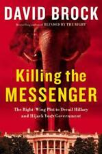 Killing the Messenger : The Right-Wing Plot to Derail Hillary and Hijack Your Government by David Brock (2015, Hardcover)