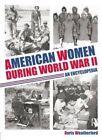 American Women During World War II: An Encyclopedia by Doris Weatherford (Paperback, 2015)