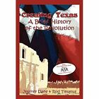 Creating Texas - A Brief History of the Revolution by Jeffrey Dane, Rod Timanus (Paperback / softback, 2014)