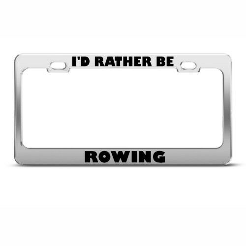 I/'D RATHER BE ROWING License Plate Frame Tag Holder