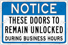 These Doors To Remain Unlocked During Business Hours 8x12 Alum Sign Made in USA