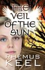 Veil of The Sun 9781456023454 by Rhemus Keel Paperback