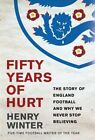 Fifty Years of Hurt: The Story of England Football and Why We Never Stop Believing by Henry Winter (Hardback, 2016)
