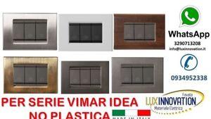PLACCA PLACCHE  VIMAR IDEA VARI COLORI COMPATIBILI 3 4 6 POSTI LEGNO METALLO
