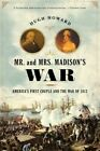 Mr. and Mrs. Madison's War: America's First Couple and the War of 1812 by Hugh Howard (Paperback, 2014)