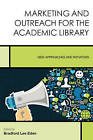 Marketing and Outreach for the Academic Library: New Approaches and Initiatives by Rowman & Littlefield (Hardback, 2016)