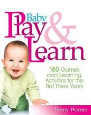 Baby Play and Learn : 160 Games and Learning Activities for the First Three Years by Penny Warner (1999, Paperback)