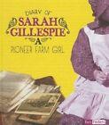 Diary of Sarah Gillespie: A Pioneer Farm Girl by Sarah Gillespie (Hardback, 2014)