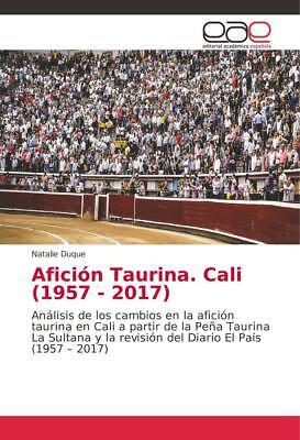 Afición Taurina. Cali (1957 - 2017)   Natalie Duque   2018   Spanisch   Neu