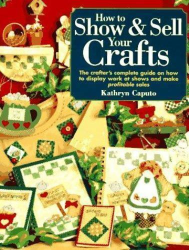 How To Show And Sell Your Crafts By Kathryn Caputo 1997 Trade Paperback For Sale Online Ebay