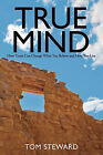 True Mind: How Truth Can Change What You Believe and How You Live by Tom Steward (Paperback, 2011)