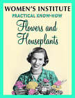 Wi Practical Know-How Flowers and Houseplants by Jenny Kieldsen (Paperback, 2008)