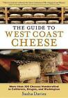 The Guide to West Coast Cheese: More Than 300 Cheeses Handcrafted in California, Oregon, and Washington by Sasha Davies (Paperback / softback)