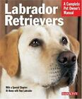 Complete Pet Owner's Manual: Labrador Retrievers : Everything about History, Purchase, Care, Nutrition, Training, and Behavior by Kerry V. Kern (2005, Paperback)