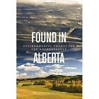Found in Alberta: Environmental Themes for the Anthropocene by Wilfrid Laurier University Press (Paperback, 2014)