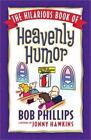 The Hilarious Book of Heavenly Humor : Inspirational Jokes, Quotes, and Cartoons by Bob Phillips (2011, Paperback)