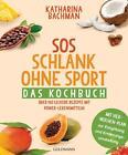 SOS Schlank ohne Sport - Das Kochbuch von Katharina Bachman (2016, Taschenbuch)