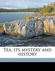 Tea, Its Mystery and History by Samuel Phillips Day (Paperback / softback, 2010)