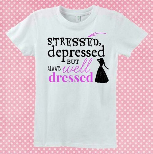 """scegli il colore! T-shirt /""""Stressed depressed but always well dressed/"""" fashion"""