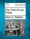The Trial of Leo Frank by Alvin V Sellers (Paperback / softback, 2012)